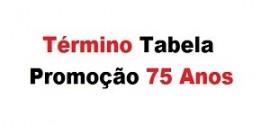 Promoção 75 Anos - Término de vigência da Tabela